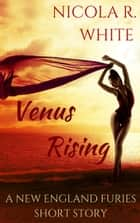 Venus Rising - A New England Furies Short Story ebook by Nicola R. White