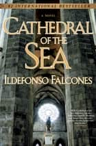 Cathedral of the Sea - A Novel ebook by Ildefonso Falcones