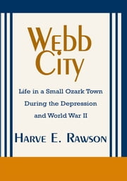 Webb City - Life in a Small Ozark Town During the Depression and World War II ebook by Harve E. Rawson