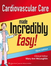 Cardiovascular Care Made Incredibly Easy ebook by Mary Ann McLaughlin