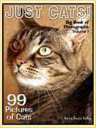 99 Pictures: Just Cat Photos! Big Book of Feline Photographs, Vol. 1 ebook by Big Book of Photos