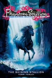 Phantom Stallion: Wild Horse Island #2: The Shining Stallion ebook by Terri Farley