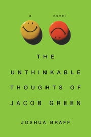 The Unthinkable Thoughts of Jacob Green ebook by Joshua Braff