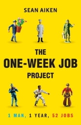 The One-Week Job Project - One Man, One Year, 52 Jobs ebook by Sean Aiken