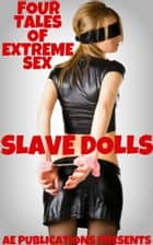 Slave Dolls: Four Tales Of Extreme Sex ebook by AE Publications