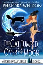 The Cast Jumped Over The Moon ebook by Phaedra Weldon