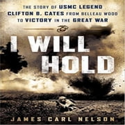 I Will Hold - The Story of USMC Legend Clifton B. Cates From Belleau Wood to Victory in the Great War audiobook by James Carl Nelson
