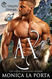 Ax: A Wolf's Hunger Alpha Shifter Romance (A Wolf's Hunger) ebook by Monica La Porta