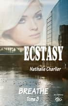 Ecstasy - Tome 3 : Breath ebook by Nathalie Charlier
