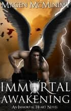 Immortal Awakening - Immortal Heart, #5 ebook by Magen McMinimy