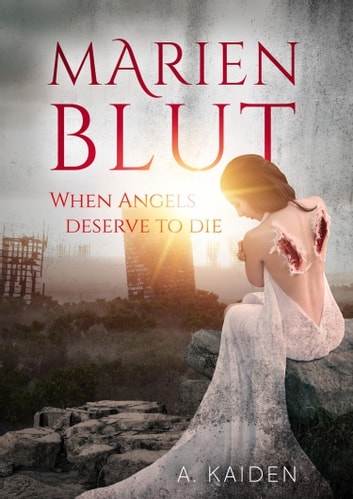 Marienblut - When Angels Deserve To Die ebook by A. Kaiden