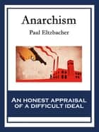 Anarchism - With linked Table of Contents ebook by Paul Eltzbacher