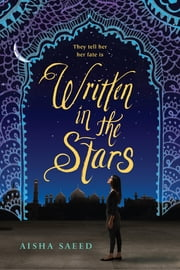 Written in the Stars ebook by Aisha Saeed