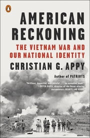 American Reckoning - The Vietnam War and Our National Identity ebook by Christian G. Appy