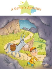 A Genie's Appetite - Fantasy Stories, Stories to Read to Big Boys and Girls ebook by Delphine Vaufrey,Ghislaine Biondi