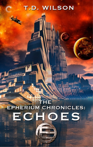 The Epherium Chronicles: Echoes ebook by T.D. Wilson