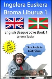 Ingelera Euskera Broma Liburua 1 (The English Basque Joke Book 1) ebook by Jeremy Taylor