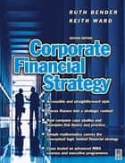 Corporate Financial Strategy ebook by Ruth Bender, Keith Ward