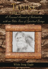 Teluke A Big Foot Account - A Personal Account of Interaction with an Older Race of Spiritual Beings ebook by White Song Eagle