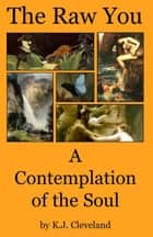 Ebook The Raw You: A Contemplation of the Soul di K.J. Cleveland
