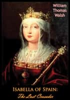 Isabella of Spain: The Last Crusader ebook by William Thomas Walsh