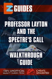Professor Layton & The Last Spectre's Call - Walkthrough guide ebook by The CheatMistress