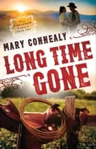 Long Time Gone (The Cimarron Legacy Book #2) ebook by Mary Connealy