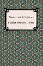 Women and Economics ebook by Charlotte Perkins Gilman