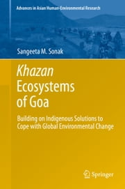 Khazan Ecosystems of Goa - Building on Indigenous Solutions to Cope with Global Environmental Change ebook by Sangeeta M. Sonak