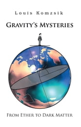 GRAVITY'S MYSTERIES - FROM ETHER TO DARK MATTER ebook by Louis Komzsik