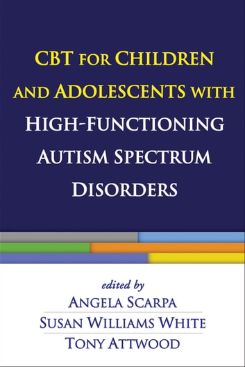 CBT for Children and Adolescents with High-Functioning Autism Spectrum Disorders ebook by