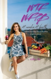 WTF WFPB - 4 weeks 4 health - A Whole Food Plant-Based Meal Plan to get you started ebook by Victoria Plas