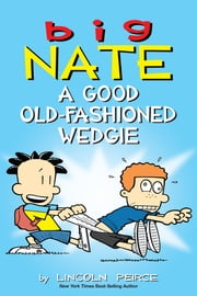 Big Nate: A Good Old-Fashioned Wedgie ebook by Lincoln Peirce