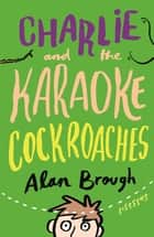 Charlie and the Karaoke Cockroaches ebook by Alan Brough