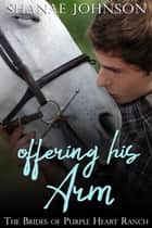 Offering His Arm - a Sweet Marriage of Convenience series ebook by Shanae Johnson