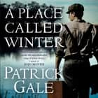 A Place Called Winter luisterboek by Patrick Gale, Patrick Gale