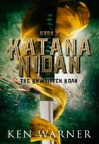 Katana Nidan: The Unwritten Koan - The Katana Series, #2 ebook by Ken Warner