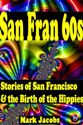 San Fran '60s: San Francisco and the Birth of the Hippies ebook by M.W. Jacobs