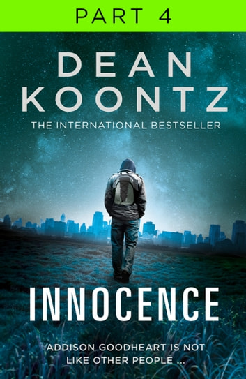 Innocence: Part 4, Chapters 59 to 86 ebook by Dean Koontz