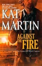 Against The Fire (Mills & Boon M&B) (The Raines of Wind Canyon, Book 2) ebook by Kat Martin
