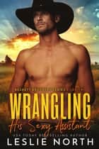 Wrangling His Sexy Assistant - Beckett Brothers, #2 ebook by Leslie North