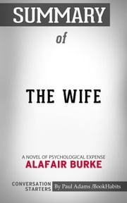 Summary of The Wife: A Novel of Psychological Suspense by Alafair Burke | Conversation Starters ebook by Book Habits