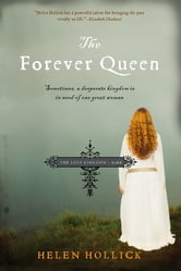 The Forever Queen - Sometimes, a desperate kingdom is in need of one great woman ebook by Helen Hollick