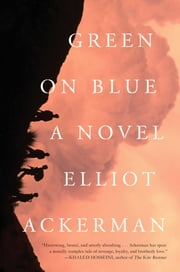 Green on Blue - A Novel ebook by Elliot Ackerman