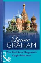 The Ruthless Magnate's Virgin Mistress (Mills & Boon Modern) (Virgin Brides, Arrogant Husbands, Book 2) ebook by Lynne Graham