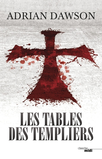 Les Tables des Templiers ebook by Adrian DAWSON