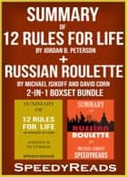 Summary of 12 Rules for Life: An Antidote to Chaos by Jordan B. Peterson + Summary of Russian Roulette by Michael Isikoff and David Corn 2-in-1 Boxset Bundle ebook by SpeedyReads