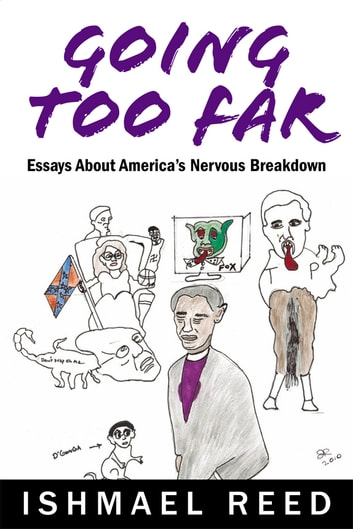 Going Too Far - Essays about America's Nervous Breakdown ebook by Ishmael Reed