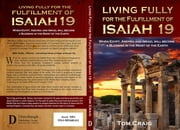 Living Fully for the Fulfillment of Isaiah 19 - When Egypt, Assyria and Israel Will Become a Blessing in the Midst of the Earth ebook by Tom Craig