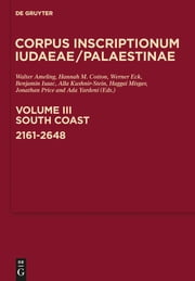 South Coast: 2161-2648 - A multi-lingual corpus of the inscriptions from Alexander to Muhammad ebook by Walter Ameling,Hannah M. Cotton,Werner Eck,Benjamin Isaac,Alla Kushnir-Stein,Haggai Misgav,Jonathan Price,Ada Yardeni